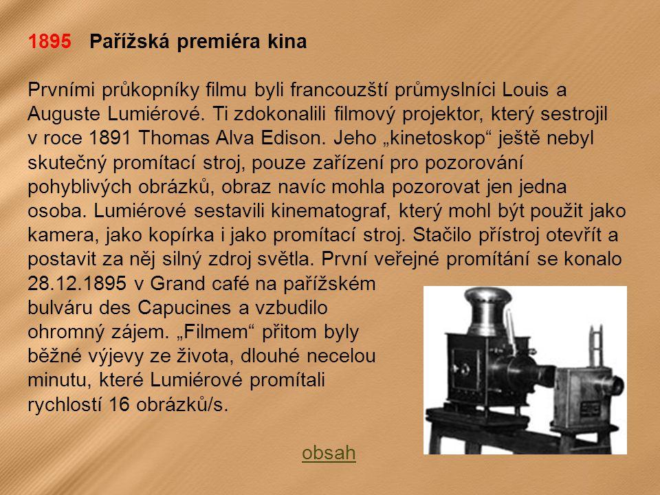 1895 Pařížská premiéra kina Prvními průkopníky filmu byli francouzští průmyslníci Louis a Auguste Lumiérové.