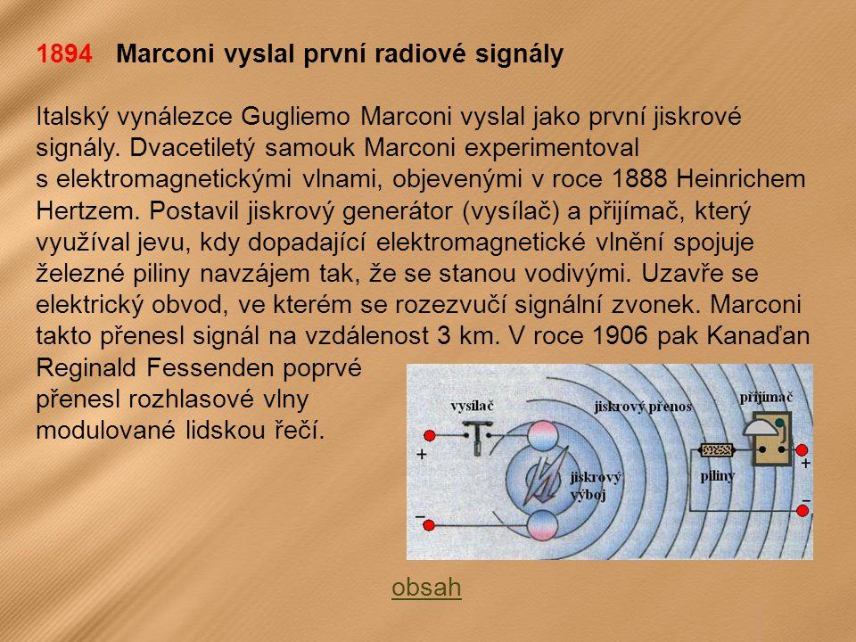 1894 Marconi vyslal první radiové signály Italský vynálezce Gugliemo Marconi vyslal jako první jiskrové signály.