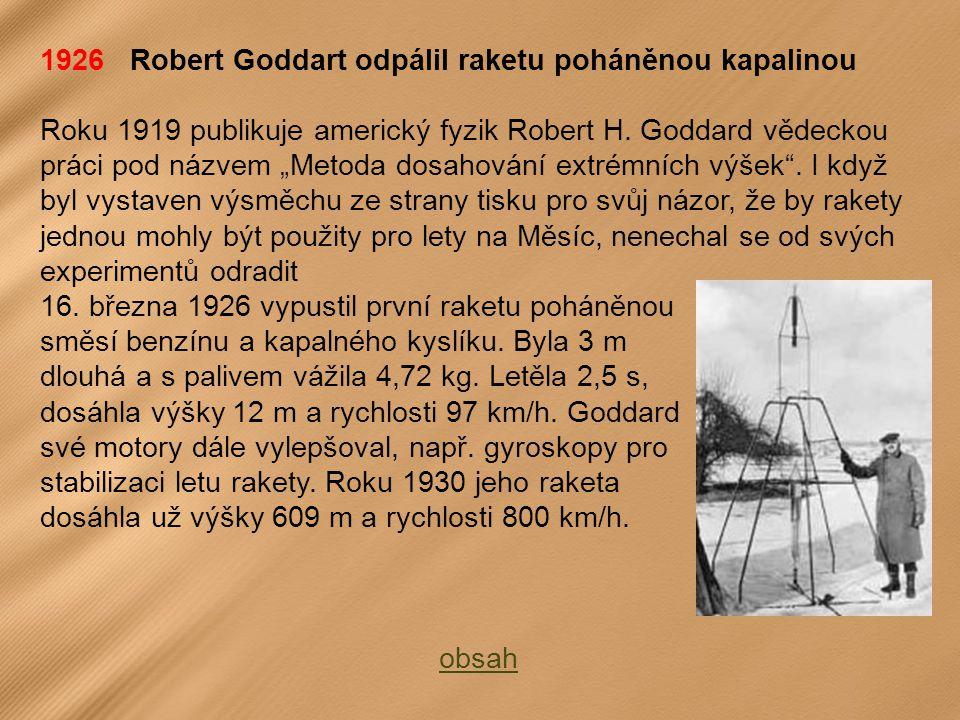 1926 Robert Goddart odpálil raketu poháněnou kapalinou Roku 1919 publikuje americký fyzik Robert H.