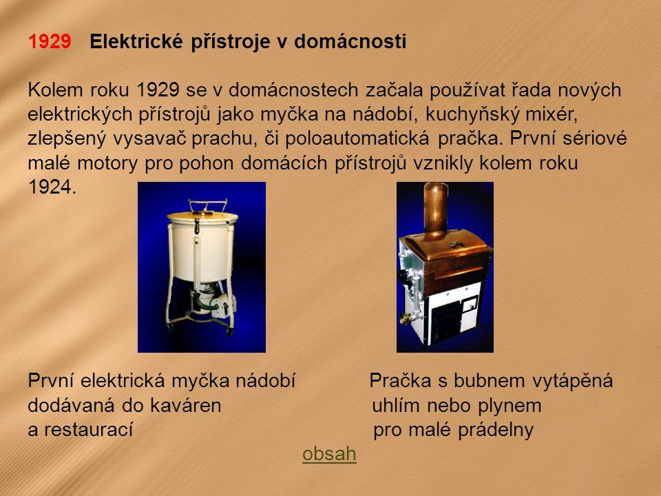 1929 Elektrické přístroje v domácnosti Kolem roku 1929 se v domácnostech začala používat řada nových elektrických přístrojů jako myčka na nádobí, kuchyňský mixér, zlepšený vysavač prachu, či poloautomatická pračka.