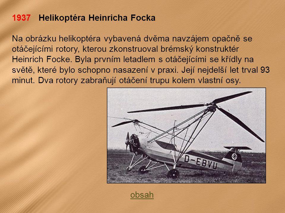 1937 Helikoptéra Heinricha Focka Na obrázku helikoptéra vybavená dvěma navzájem opačně se otáčejícími rotory, kterou zkonstruoval brémský konstruktér Heinrich Focke.