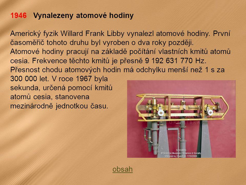1946 Vynalezeny atomové hodiny Americký fyzik Willard Frank Libby vynalezl atomové hodiny.