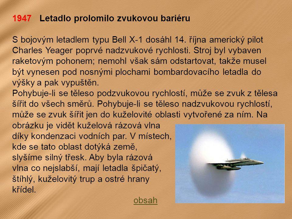 1947 Letadlo prolomilo zvukovou bariéru S bojovým letadlem typu Bell X-1 dosáhl 14.