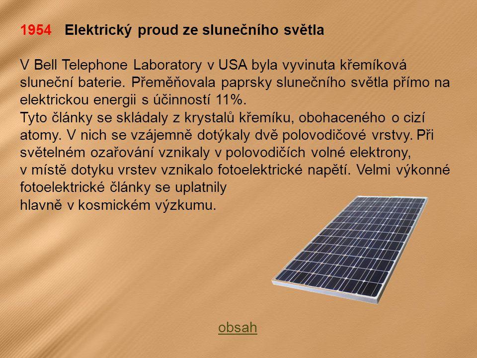 1954 Elektrický proud ze slunečního světla V Bell Telephone Laboratory v USA byla vyvinuta křemíková sluneční baterie.
