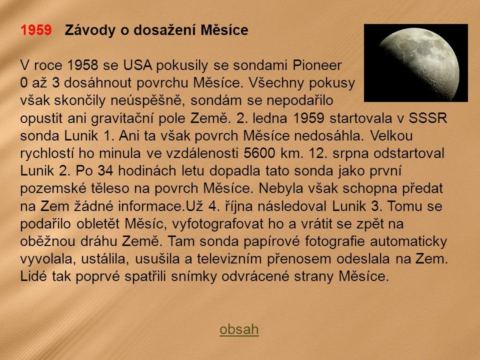 1959 Závody o dosažení Měsíce V roce 1958 se USA pokusily se sondami Pioneer 0 až 3 dosáhnout povrchu Měsíce.