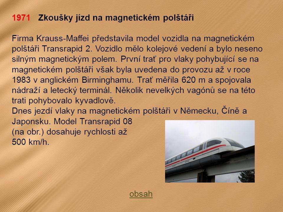 1971 Zkoušky jízd na magnetickém polštáři Firma Krauss-Maffei představila model vozidla na magnetickém polštáři Transrapid 2.
