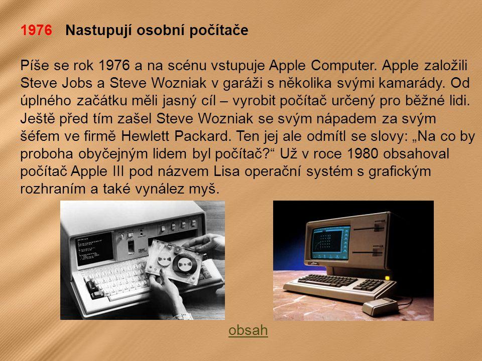 1976 Nastupují osobní počítače Píše se rok 1976 a na scénu vstupuje Apple Computer.