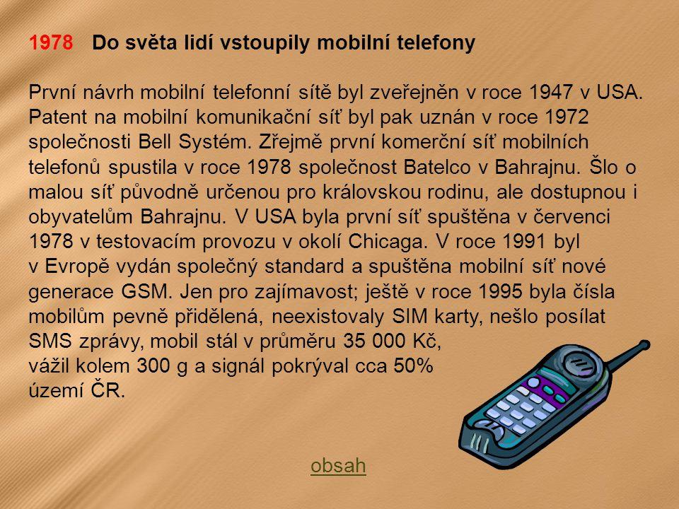 1978 Do světa lidí vstoupily mobilní telefony První návrh mobilní telefonní sítě byl zveřejněn v roce 1947 v USA.