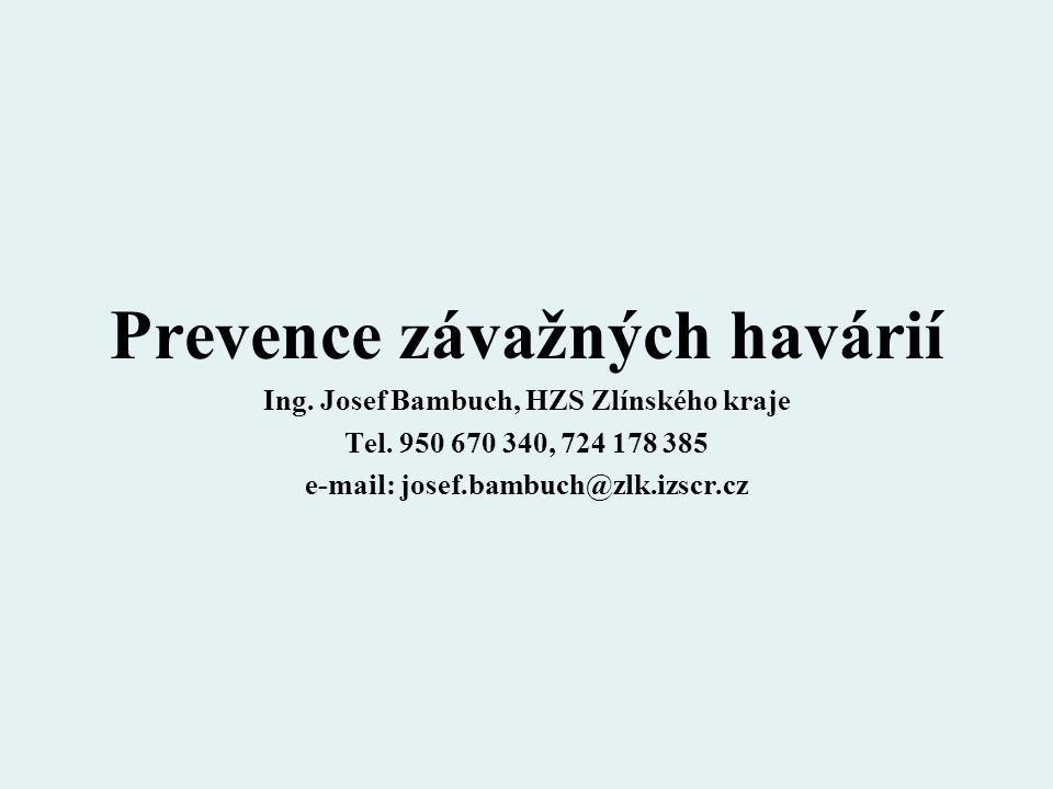 Prevence závažných havárií Ing. Josef Bambuch, HZS Zlínského kraje Tel. 950 670 340, 724 178 385 e-mail: josef.bambuch@zlk.izscr.cz