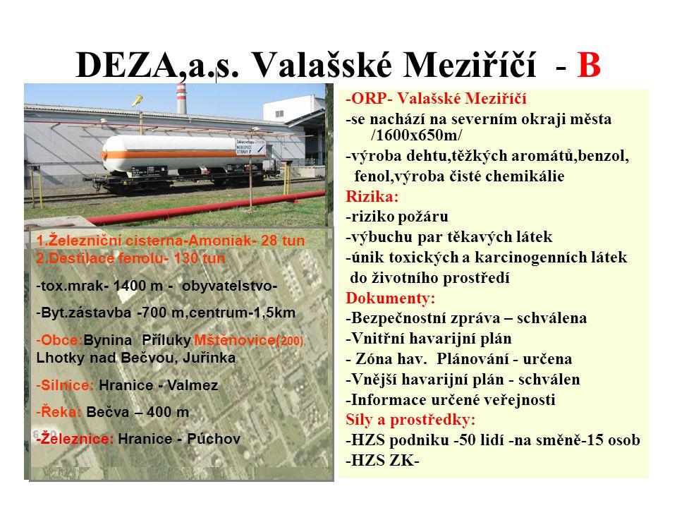 DEZA,a.s. Valašské Meziříčí - B -ORP- Valašské Meziříčí -se nachází na severním okraji města /1600x650m/ -výroba dehtu,těžkých aromátů,benzol, fenol,v
