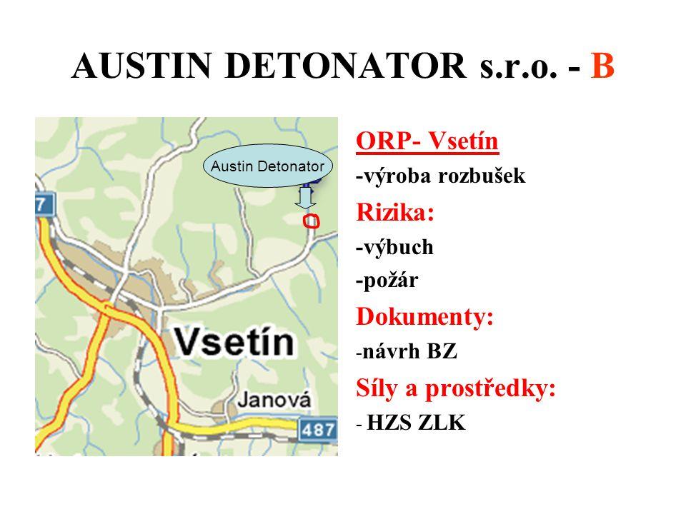 AUSTIN DETONATOR s.r.o. - B ORP- Vsetín -výroba rozbušek Rizika: -výbuch -požár Dokumenty: - návrh BZ Síly a prostředky: - HZS ZLK Austin Detonator