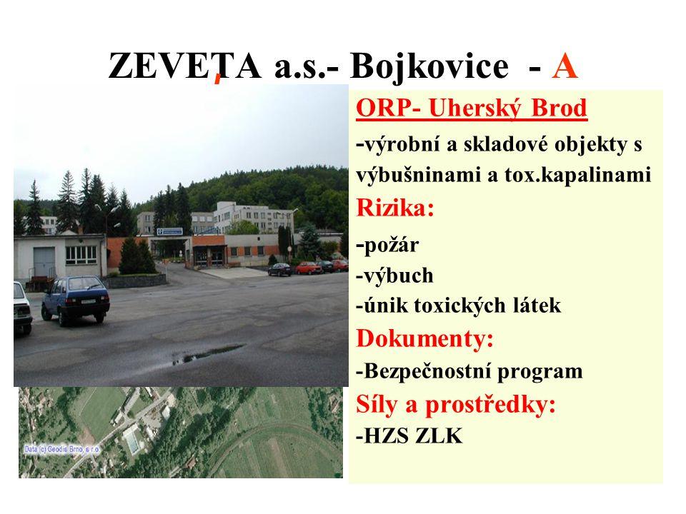 ZEVETA a.s.- Bojkovice - A ORP- Uherský Brod - výrobní a skladové objekty s výbušninami a tox.kapalinami Rizika: - požár -výbuch -únik toxických látek