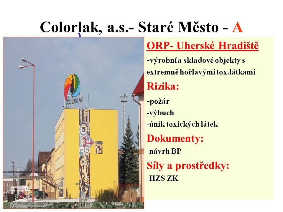 Colorlak, a.s.- Staré Město - A ORP- Uherské Hradiště - výrobní a skladové objekty s extremně hořlavými tox.látkami Rizika: - požár -výbuch -únik toxi