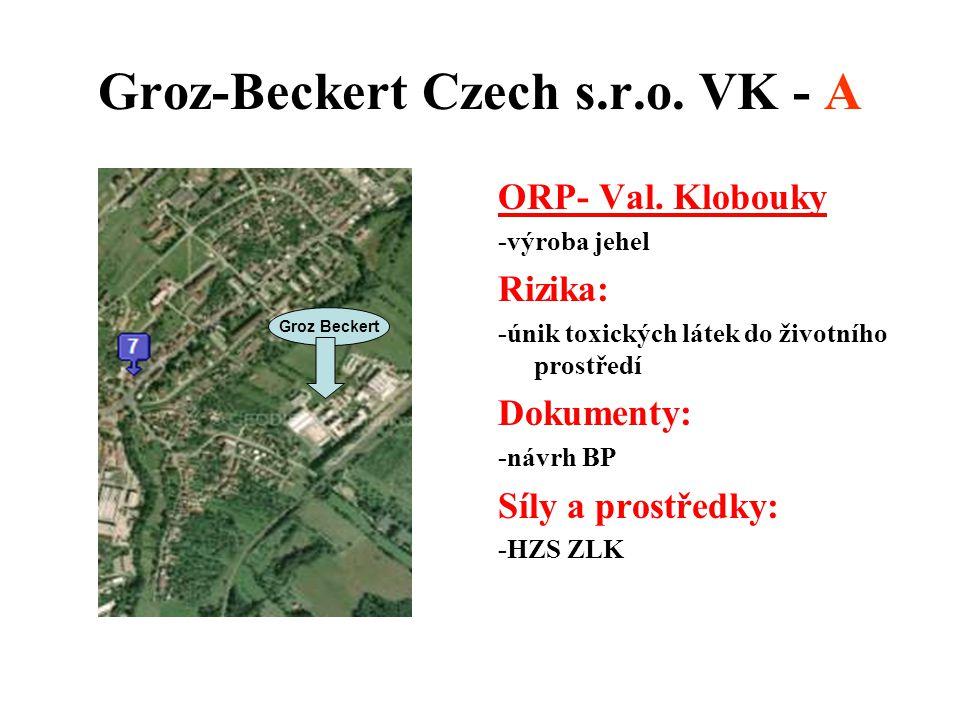 Groz-Beckert Czech s.r.o. VK - A ORP- Val. Klobouky -výroba jehel Rizika: -únik toxických látek do životního prostředí Dokumenty: -návrh BP Síly a pro