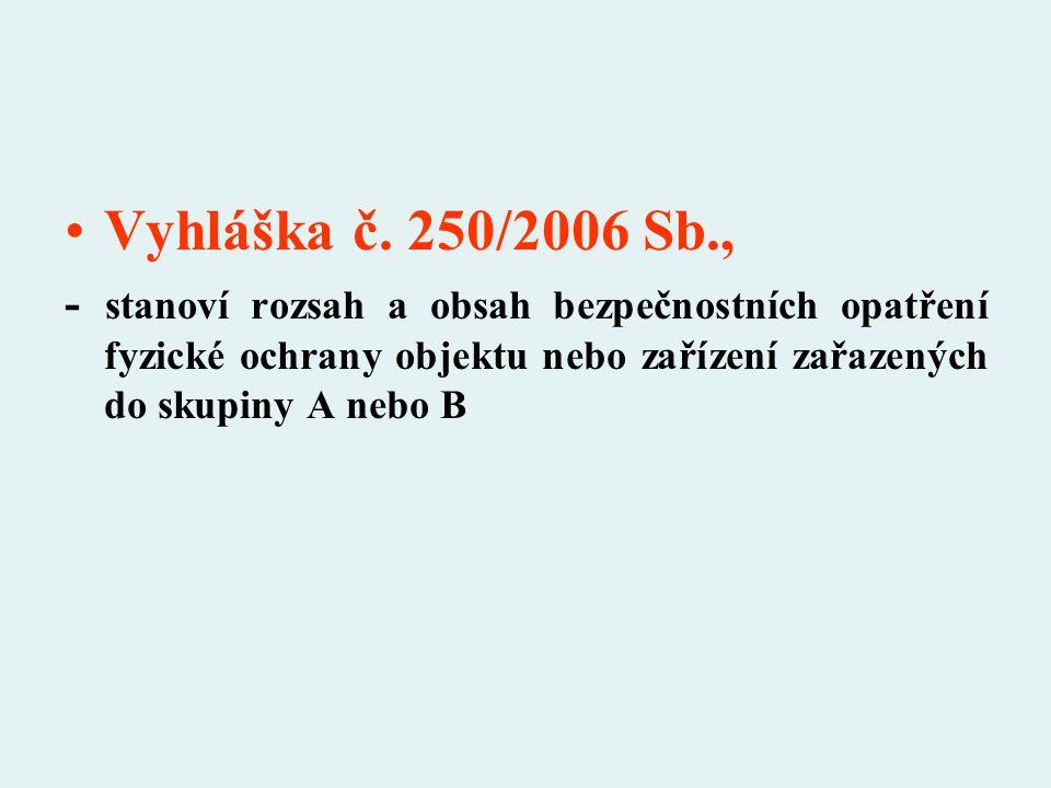 Vyhláška č. 250/2006 Sb., - stanoví rozsah a obsah bezpečnostních opatření fyzické ochrany objektu nebo zařízení zařazených do skupiny A nebo B