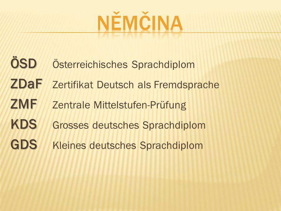 ÖSD ÖSD Österreichisches Sprachdiplom ZDaF ZDaF Zertifikat Deutsch als Fremdsprache ZMF ZMF Zentrale Mittelstufen-Prüfung KDS KDS Grosses deutsches Sp