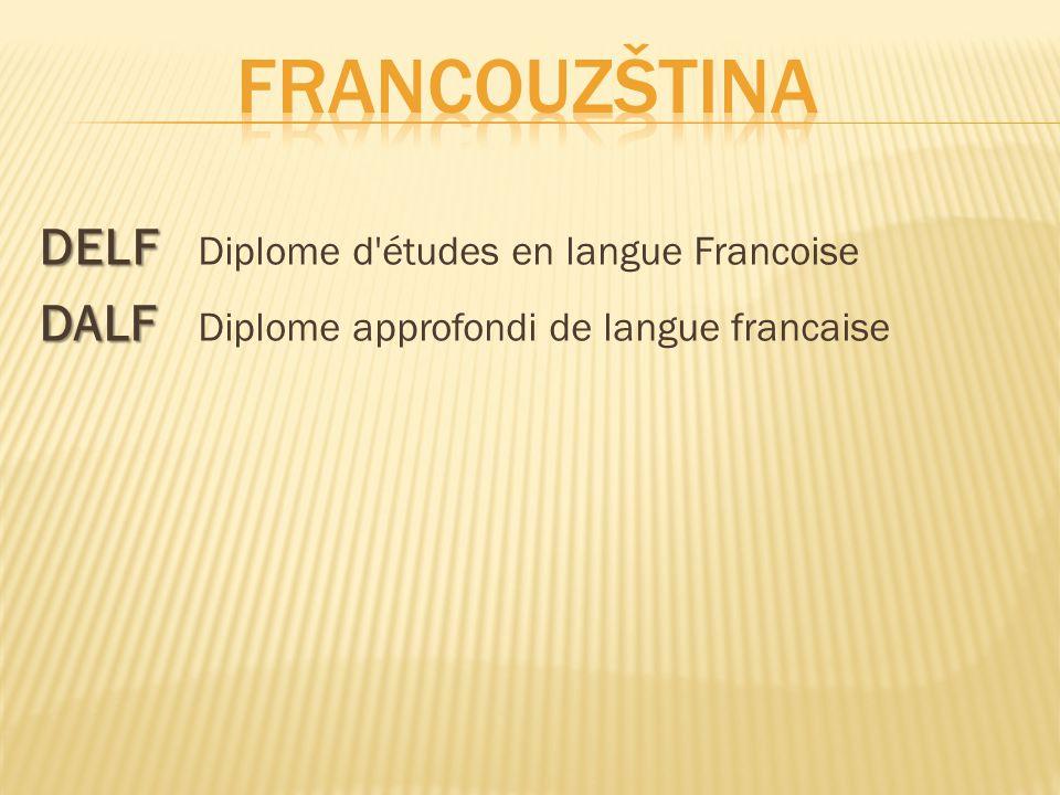 DELF DELF Diplome d'études en langue Francoise DALF DALF Diplome approfondi de langue francaise