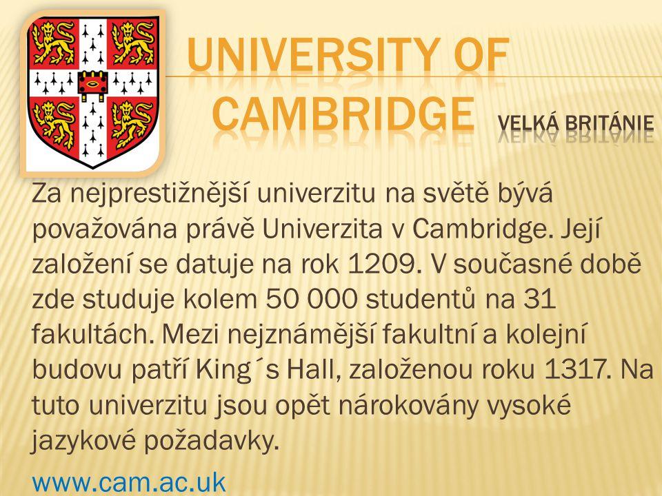 Za nejprestižnější univerzitu na světě bývá považována právě Univerzita v Cambridge. Její založení se datuje na rok 1209. V současné době zde studuje
