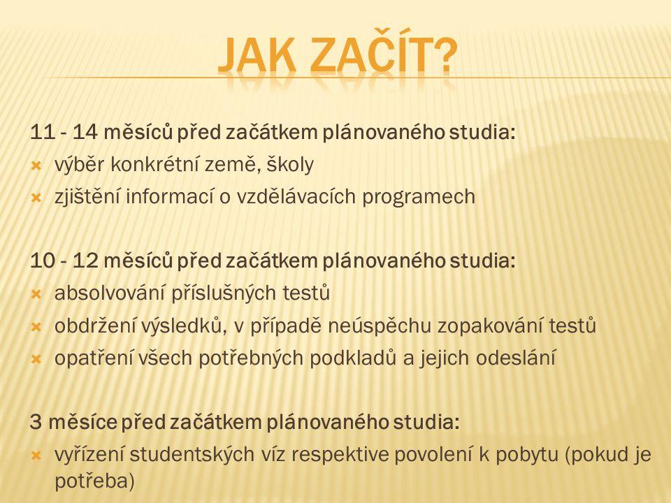 11 - 14 měsíců před začátkem plánovaného studia:  výběr konkrétní země, školy  zjištění informací o vzdělávacích programech 10 - 12 měsíců před začá
