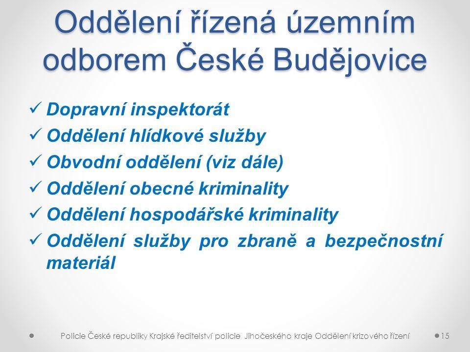Oddělení řízená územním odborem České Budějovice Dopravní inspektorát Oddělení hlídkové služby Obvodní oddělení (viz dále) Oddělení obecné kriminality