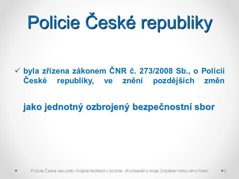 Policie České republiky jako jednotný ozbrojený bezpečnostní sbor byla zřízena zákonem ČNR č. 273/2008 Sb., o Policii České republiky, ve znění pozděj
