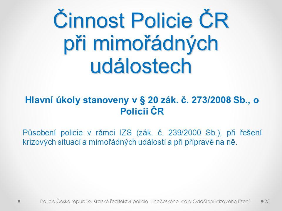 Činnost Policie ČR při mimořádných událostech Policie České republiky Krajské ředitelství policie Jihočeského kraje Oddělení krizového řízení25 Hlavní