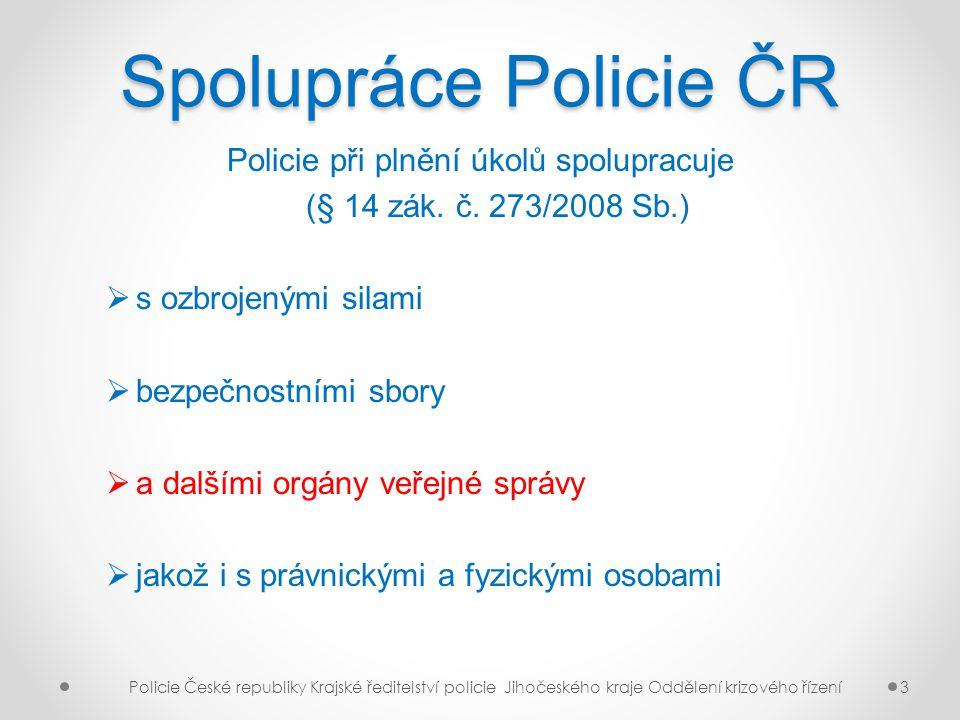 Spolupráce Policie ČR Policie při plnění úkolů spolupracuje (§ 14 zák. č. 273/2008 Sb.)  s ozbrojenými silami  bezpečnostními sbory  a dalšími orgá