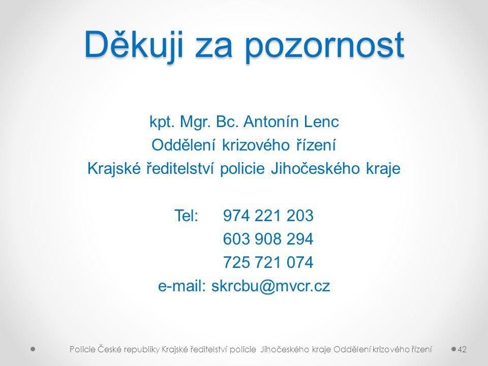 Děkuji za pozornost kpt. Mgr. Bc. Antonín Lenc Oddělení krizového řízení Krajské ředitelství policie Jihočeského kraje Tel: 974 221 203 603 908 294 72