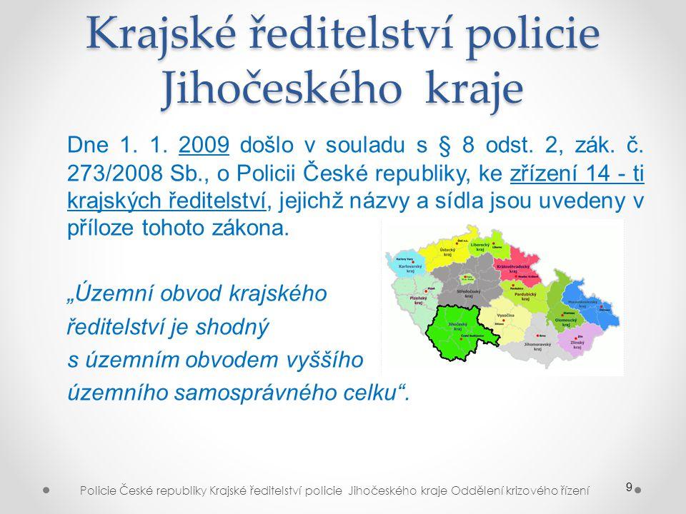 9 Dne 1. 1. 2009 došlo v souladu s § 8 odst. 2, zák. č. 273/2008 Sb., o Policii České republiky, ke zřízení 14 - ti krajských ředitelství, jejichž náz