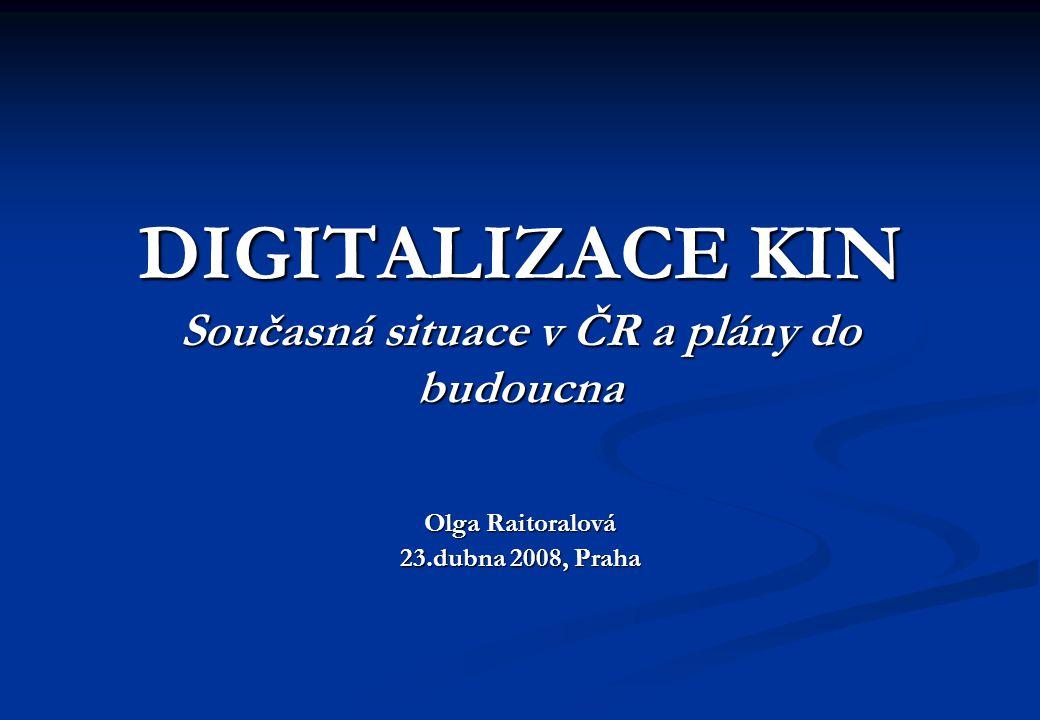 DIGITALIZACE KIN Současná situace v ČR a plány do budoucna Olga Raitoralová 23.dubna 2008, Praha