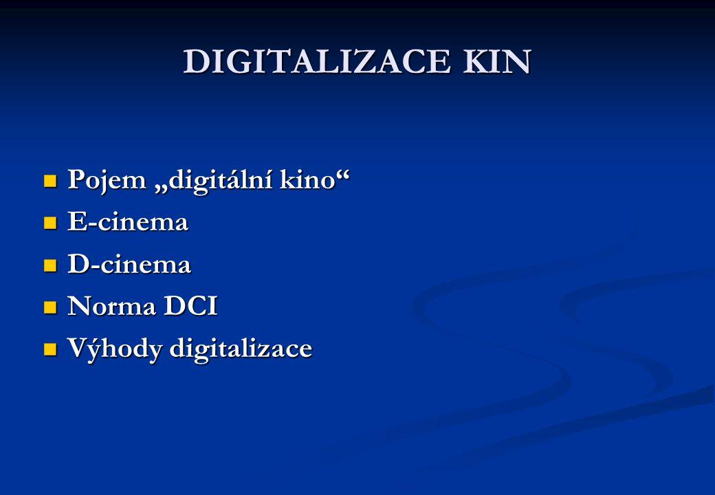 """DIGITALIZACE KIN Pojem """"digitální kino Pojem """"digitální kino E-cinema E-cinema D-cinema D-cinema Norma DCI Norma DCI Výhody digitalizace Výhody digitalizace"""