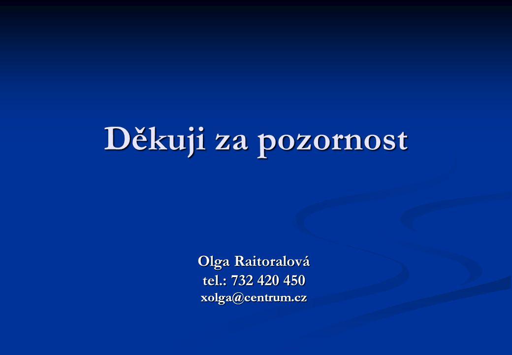 Děkuji za pozornost Olga Raitoralová tel.: 732 420 450 xolga@centrum.cz