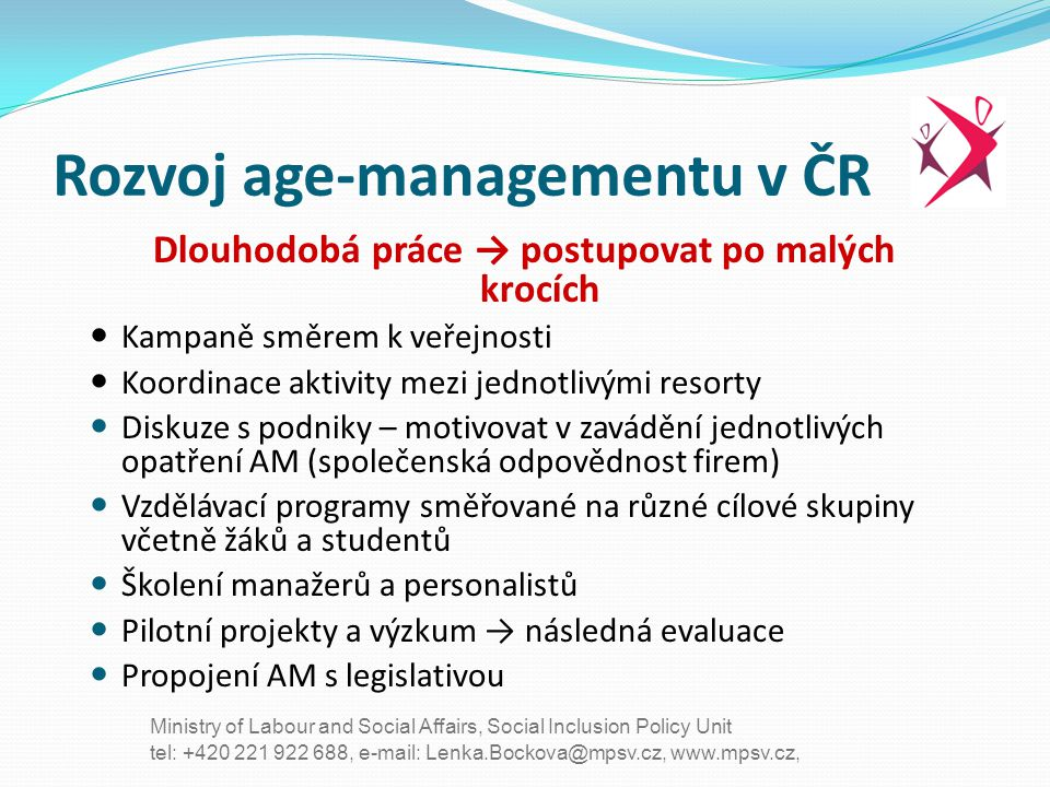 tel: +420 221 922 688, e-mail: Lenka.Bockova@mpsv.cz, www.mpsv.cz, Ministry of Labour and Social Affairs, Social Inclusion Policy Unit Rozvoj age-mana