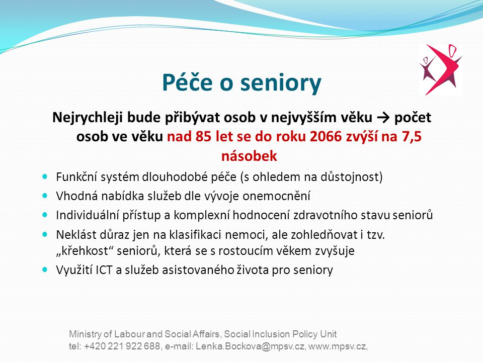 tel: +420 221 922 688, e-mail: Lenka.Bockova@mpsv.cz, www.mpsv.cz, Ministry of Labour and Social Affairs, Social Inclusion Policy Unit Péče o seniory