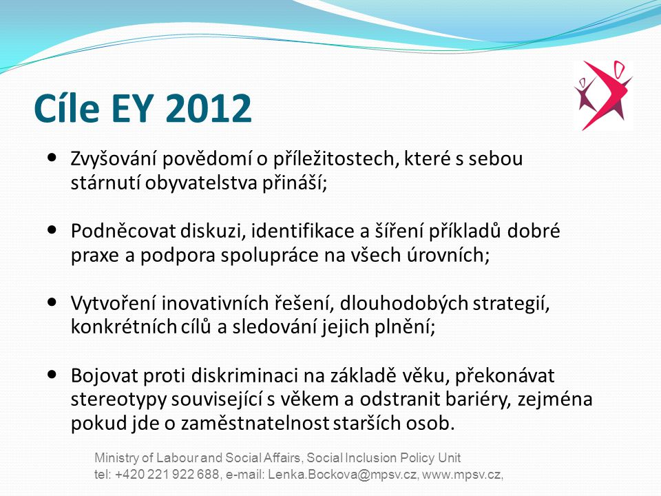 tel: +420 221 922 688, e-mail: Lenka.Bockova@mpsv.cz, www.mpsv.cz, Ministry of Labour and Social Affairs, Social Inclusion Policy Unit Cíle EY 2012 Zv