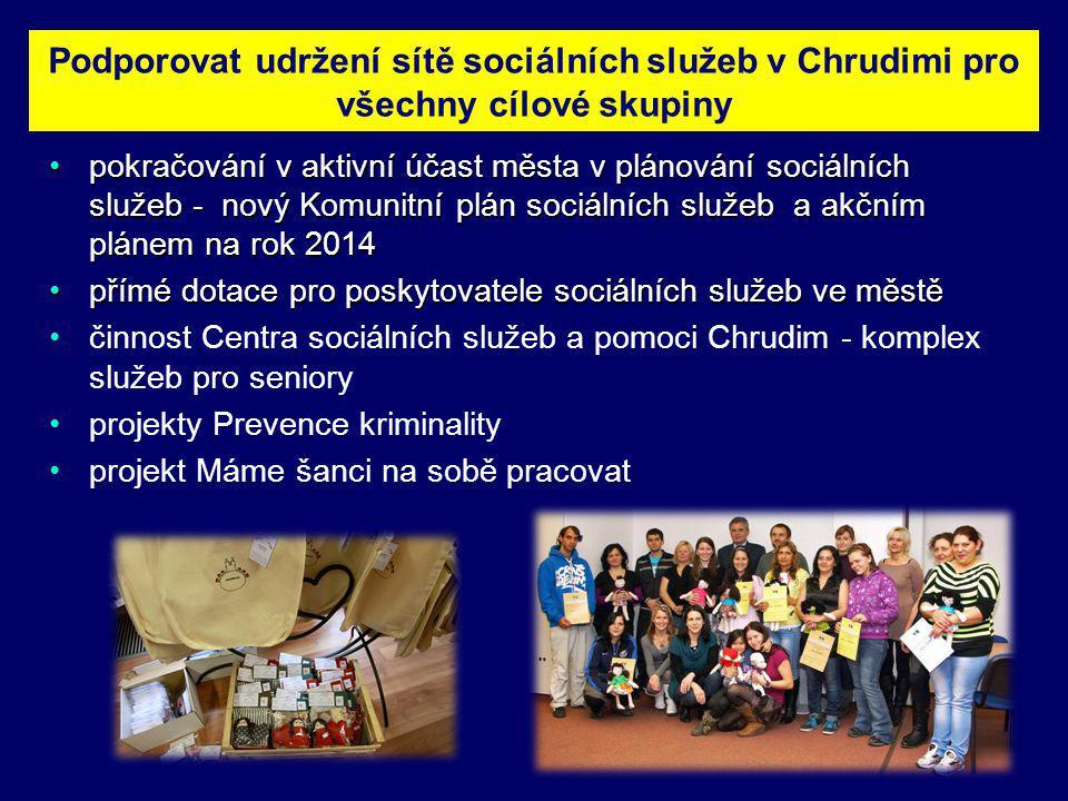 Podporovat udržení sítě sociálních služeb v Chrudimi pro všechny cílové skupiny pokračování v aktivní účast města v plánování sociálních služeb - nový