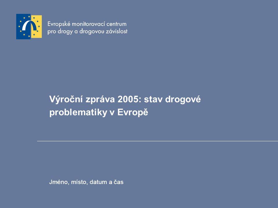 Výroční zpráva 2005: stav drogové problematiky v Evropě Jméno, místo, datum a čas