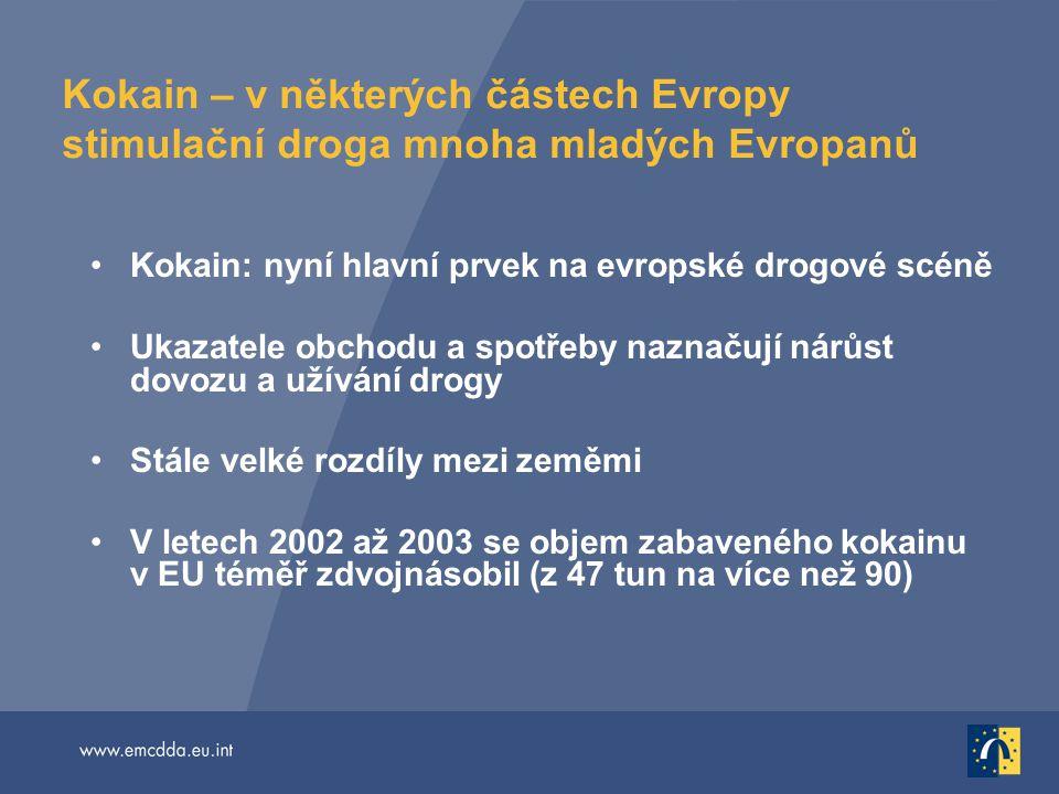 Kokain – v některých částech Evropy stimulační droga mnoha mladých Evropanů Kokain: nyní hlavní prvek na evropské drogové scéně Ukazatele obchodu a sp