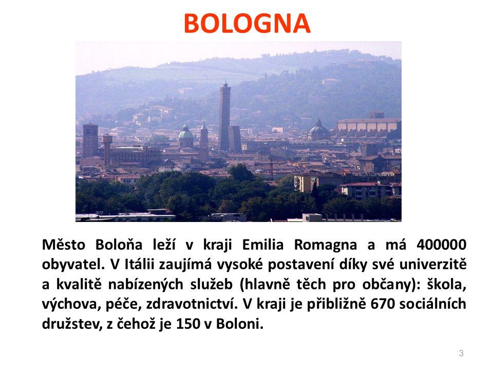 BOLOGNA Město Boloňa leží v kraji Emilia Romagna a má 400000 obyvatel. V Itálii zaujímá vysoké postavení díky své univerzitě a kvalitě nabízených služ