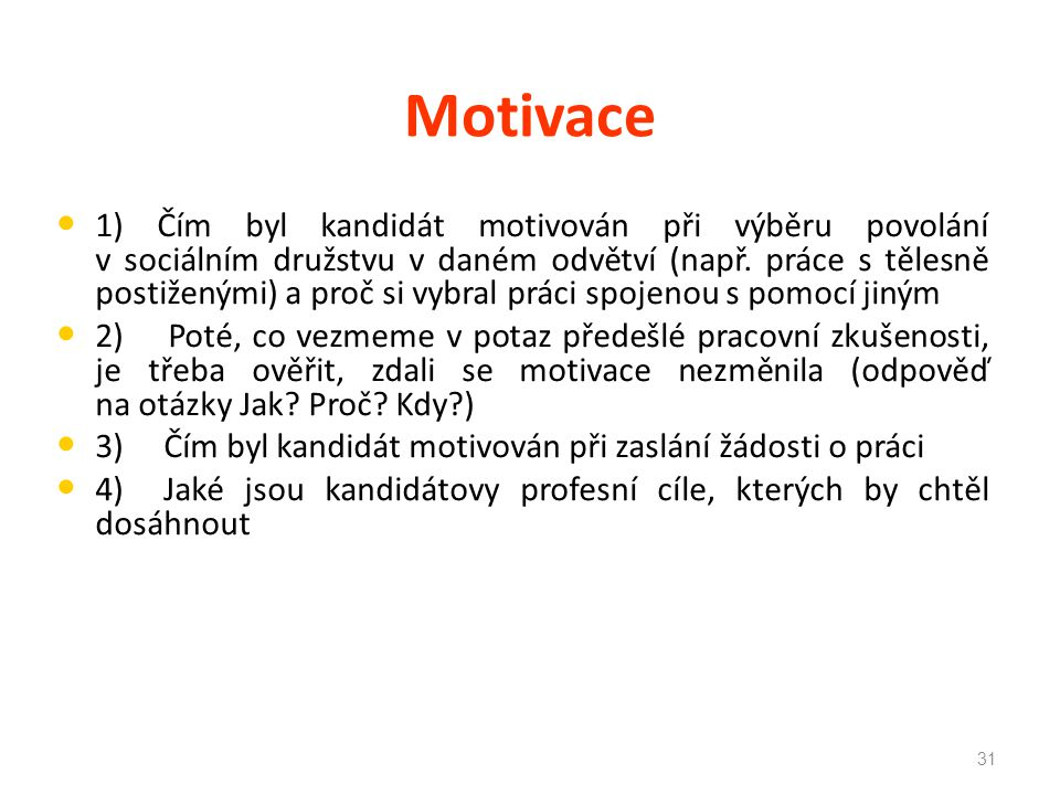Motivace 1) Čím byl kandidát motivován při výběru povolání v sociálním družstvu v daném odvětví (např. práce s tělesně postiženými) a proč si vybral p