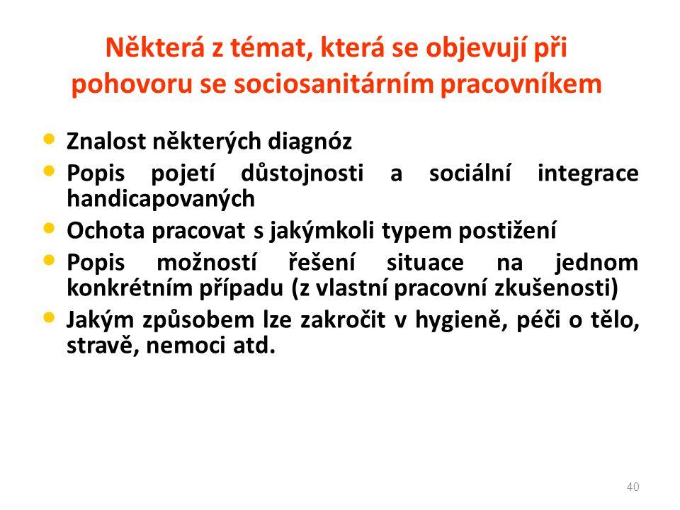 Některá z témat, která se objevují při pohovoru se sociosanitárním pracovníkem Znalost některých diagnóz Popis pojetí důstojnosti a sociální integrace