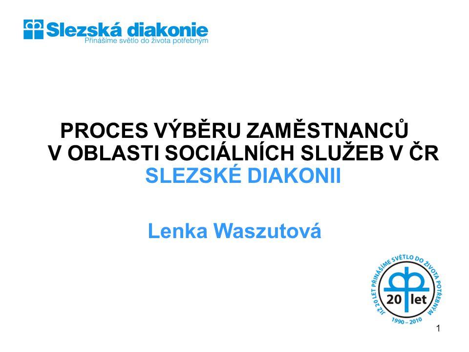PROCES VÝBĚRU ZAMĚSTNANCŮ V OBLASTI SOCIÁLNÍCH SLUŽEB V ČR SLEZSKÉ DIAKONII Lenka Waszutová 1