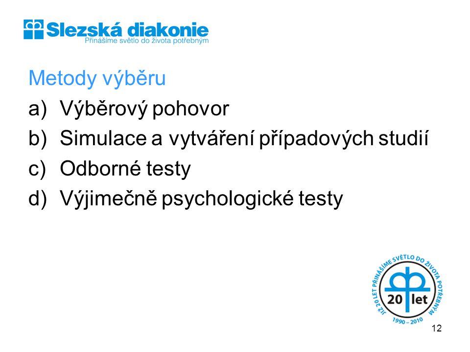 Metody výběru a)Výběrový pohovor b)Simulace a vytváření případových studií c)Odborné testy d)Výjimečně psychologické testy 12