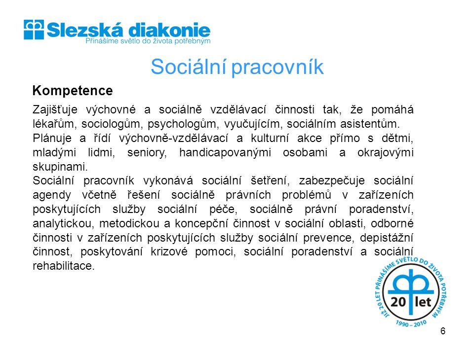 Sociální pracovník Kompetence Zajišťuje výchovné a sociálně vzdělávací činnosti tak, že pomáhá lékařům, sociologům, psychologům, vyučujícím, sociálním asistentům.