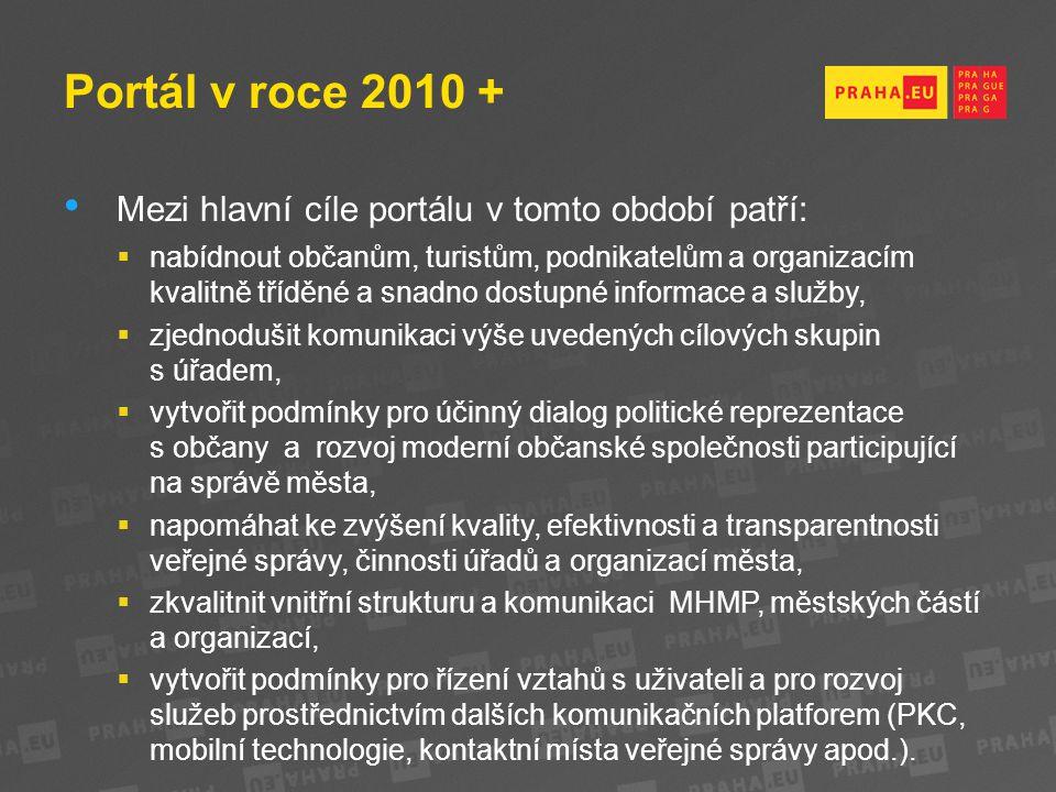 Portál v roce 2010 + Mezi hlavní cíle portálu v tomto období patří:  nabídnout občanům, turistům, podnikatelům a organizacím kvalitně tříděné a snadno dostupné informace a služby,  zjednodušit komunikaci výše uvedených cílových skupin s úřadem,  vytvořit podmínky pro účinný dialog politické reprezentace s občany a rozvoj moderní občanské společnosti participující na správě města,  napomáhat ke zvýšení kvality, efektivnosti a transparentnosti veřejné správy, činnosti úřadů a organizací města,  zkvalitnit vnitřní strukturu a komunikaci MHMP, městských částí a organizací,  vytvořit podmínky pro řízení vztahů s uživateli a pro rozvoj služeb prostřednictvím dalších komunikačních platforem (PKC, mobilní technologie, kontaktní místa veřejné správy apod.).