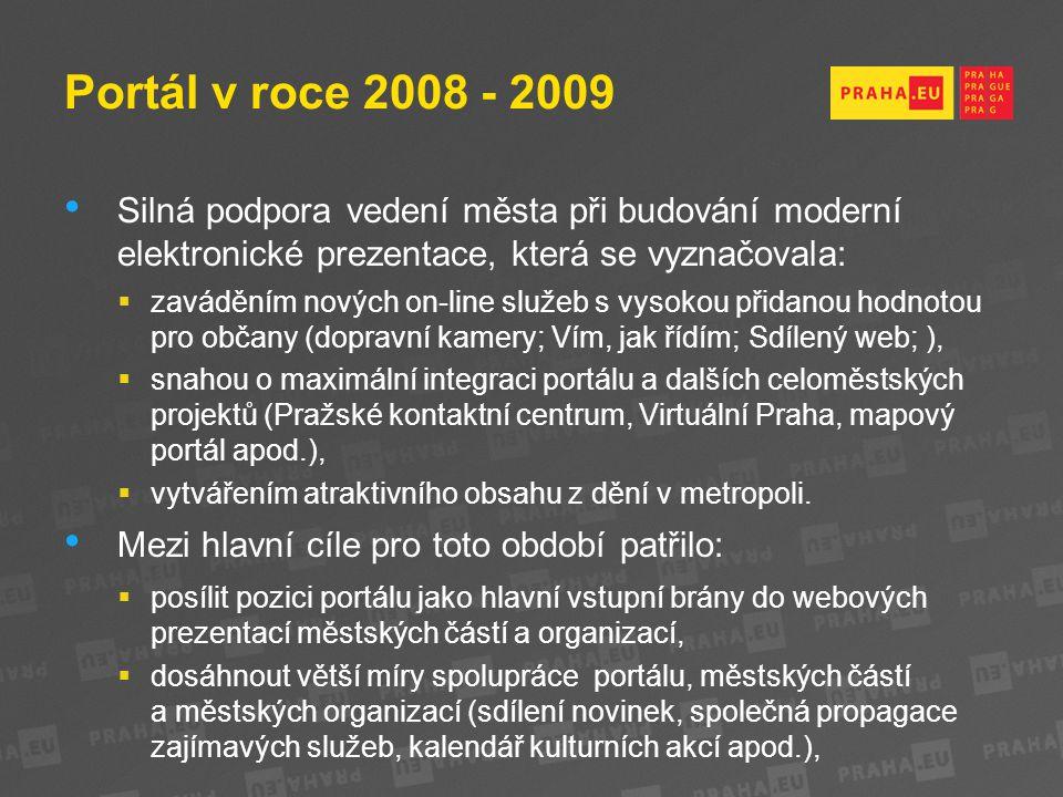 Portál v roce 2008 - 2009 Silná podpora vedení města při budování moderní elektronické prezentace, která se vyznačovala:  zaváděním nových on-line služeb s vysokou přidanou hodnotou pro občany (dopravní kamery; Vím, jak řídím; Sdílený web; ),  snahou o maximální integraci portálu a dalších celoměstských projektů (Pražské kontaktní centrum, Virtuální Praha, mapový portál apod.),  vytvářením atraktivního obsahu z dění v metropoli.