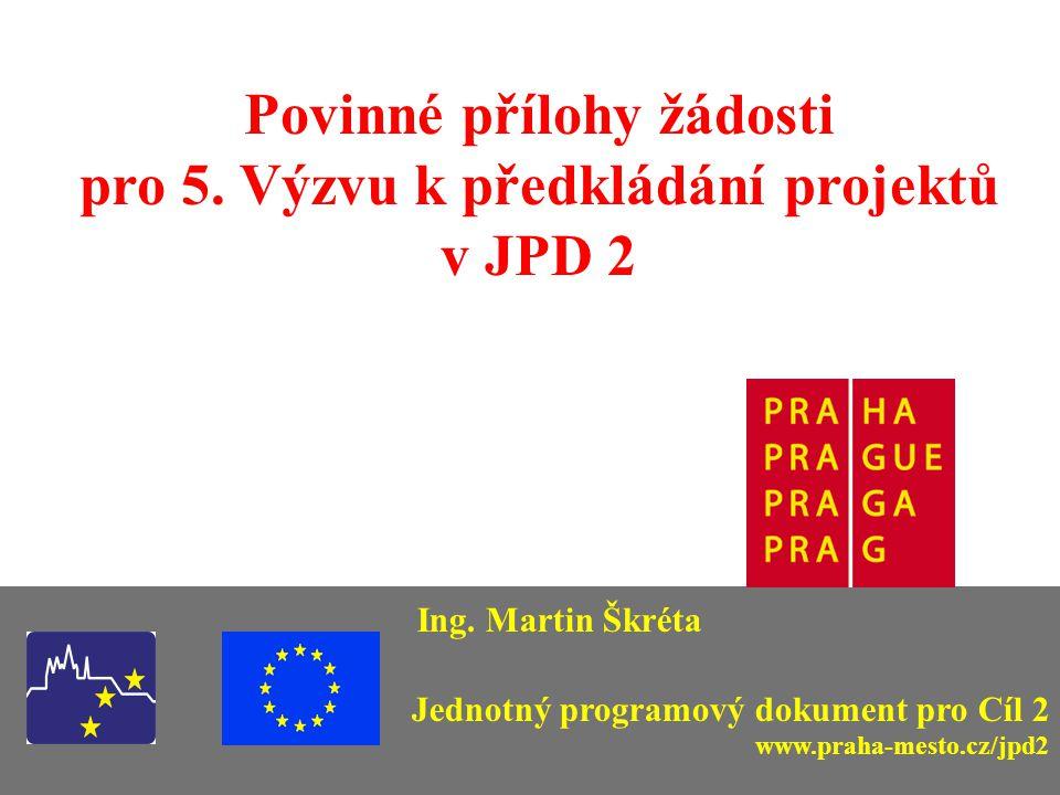 Povinné přílohy žádosti pro 5.Výzvu k předkládání projektů v JPD 2 Ing.