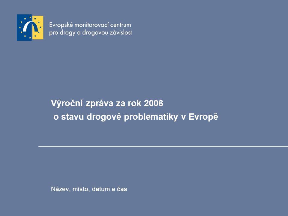 Výroční zpráva za rok 2006 o stavu drogové problematiky v Evropě Název, místo, datum a čas