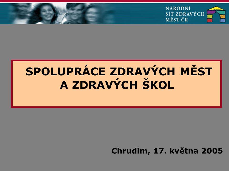 SPOLUPRÁCE ZDRAVÝCH MĚST A ZDRAVÝCH ŠKOL Chrudim, 17. května 2005