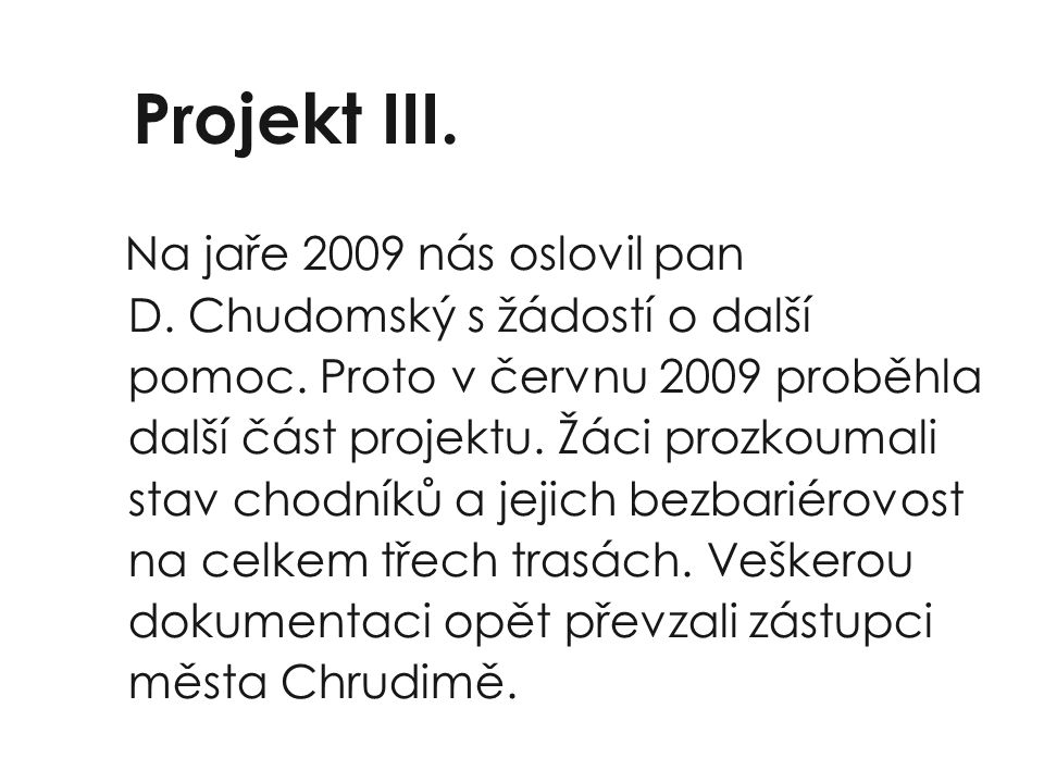 Projekt III. Na jaře 2009 nás oslovil pan D. Chudomský s žádostí o další pomoc.